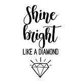 Shine bright like a diamond lettering