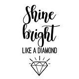 Shine bright like a diamond lettering