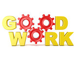 The words GOOD WORK in 3D letters and gear wheels