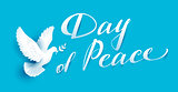 Day of Peace lettering text for greeting card. White dove with branch symbol of peace