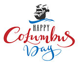 Happy Columbus Day. Lettering text for greeting card. Sailboat caravel floats on waves