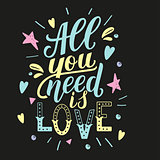 All you need is love. Motivation quote, hand written phrase for prints