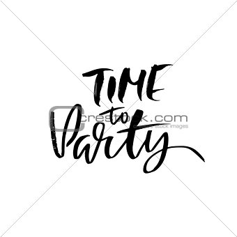 Time to party. Ink hand drawn lettering. Modern brush calligraphy. Handwritten phrase. Inspiration graphic design typography element.