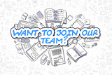 Want To Join Our Team - Cartoon Blue Text. Business Concept.