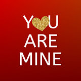 You are mine red Valentines day card with gold glitter heart. Happy Valentine's Day greating card. Declaration of Love