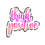 Think positive vector inspirational motivational quote lettering design