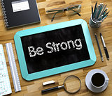 Be Strong on Small Chalkboard.