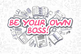 Be Your Own Boss - Cartoon Magenta Text. Business Concept.