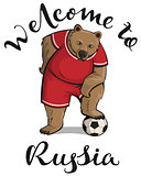 Welcome to Russia text and bear player stepped foot on soccer ball