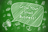 Grow Your Small Business - Business Concept.