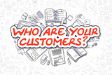 Who Are Your Customers - Doodle Red Text. Business Concept.