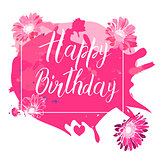 Happy Birthday calligraphy letters on pink spot background with flowers. Bright postcard. Festive typography vector design for greeting cards.