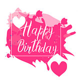 Happy Birthday calligraphy letters on pink spot background with hearts. Bright postcard. Festive typography vector design for greeting cards.
