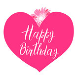 Happy Birthday calligraphy letters on big pink heart with flower. Bright postcard. Festive typography vector design for greeting cards.