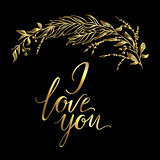 Vector greeting card. Composition with golden I LOVE YOU inscription and broad branch on a black background. Universal love postal.